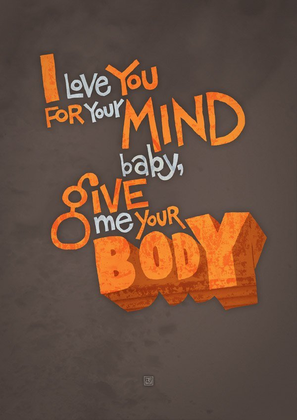 I love you for your mind baby give me your body